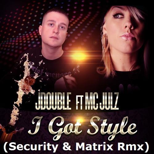 JDouble & MC Julz - I Got Style - DJ Security & Matrix (NLP Booty Bass Mix)