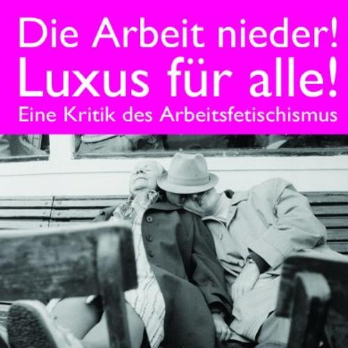 Die Arbeit nieder! Luxus für Alle! Vortrag von Dr. Stefan Grigat (April 2012)