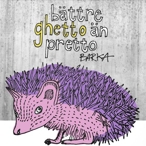 Barka - Bättre Ghetto Än Pretto (Tintin I Förorten Remix)