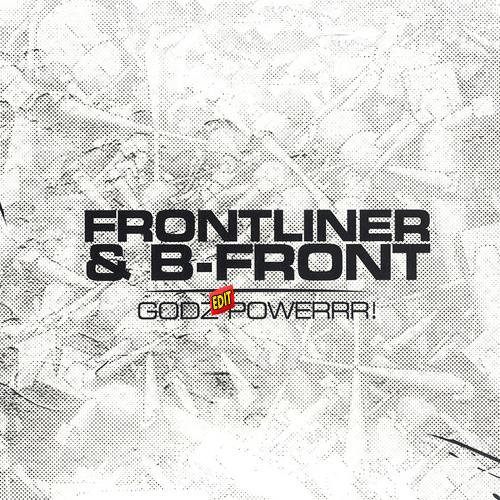 Frontliner & B-Front - Godz Edit Powerrr!