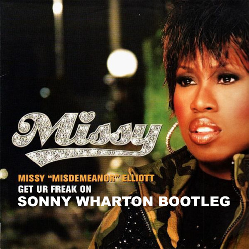 Missy Elliott - Get Ur Freak On (Sonny Wharton Bootleg) *FREE DOWNLOAD*