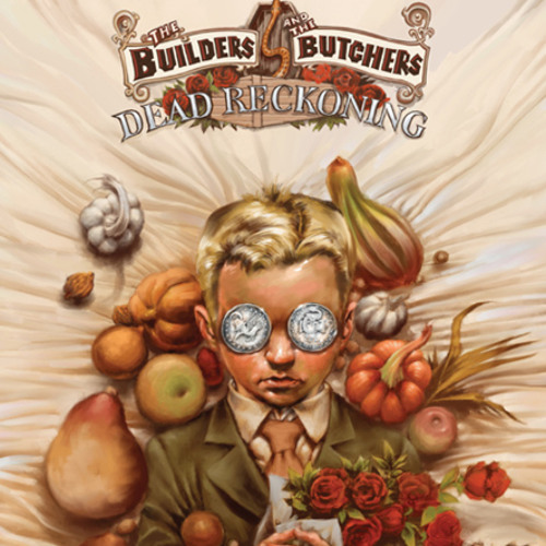 THE BUILDERS & THE BUTCHERS - Dead Reckoning