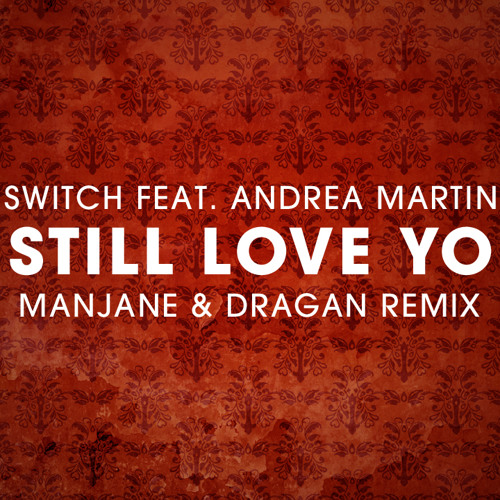 Switch ft Andrea Martin - I Still Love You (Manjane & Dragan remix) FREE