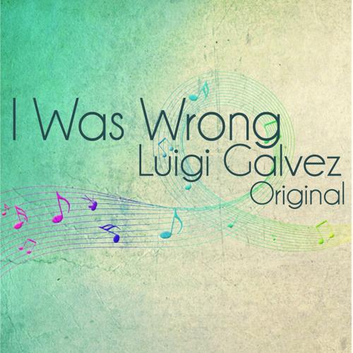 I Was Wrong (Original) - Luigi Galvez