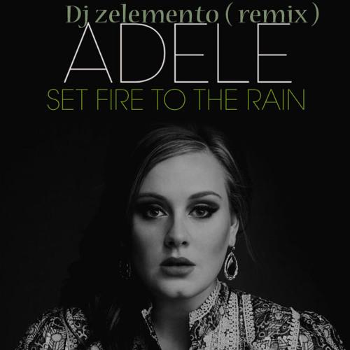 Dj zelemento - Adele - Set fire to the rain ( remix )