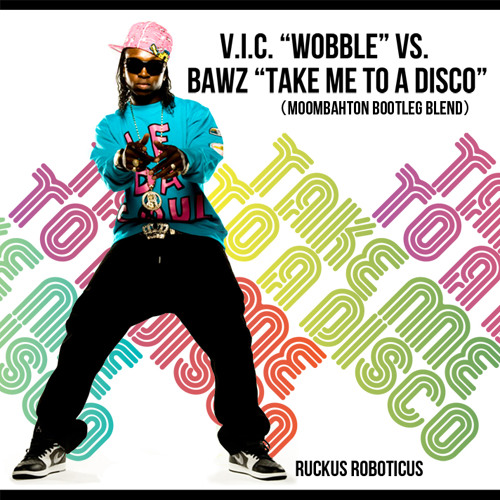 V.I.C. Wobble vs. BAWZ Take Me To A Disco (Moombahton Bootleg Blend)