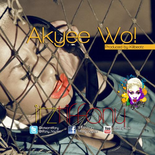 Itz Tiffany - Akyee Wo! (Caught Up) (Prod. By killbeatz)