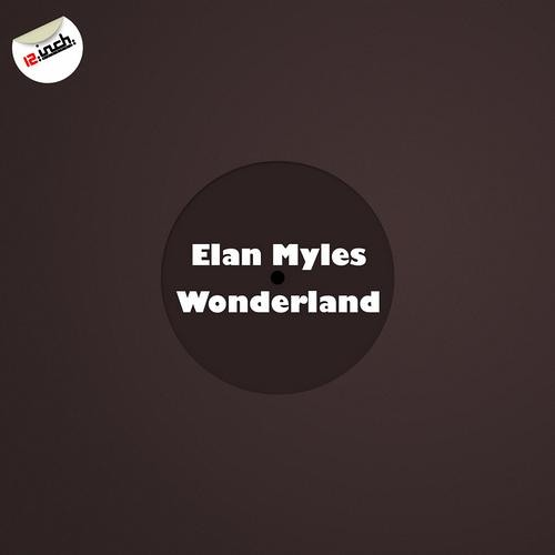 Elan Myles - Wonderland [12.inch.recordings] *OUT ON BEATPORT*