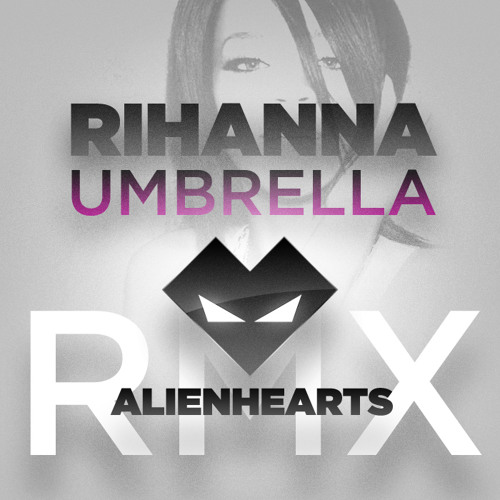 Rihanna - Umbrella [Alienhearts Remix]