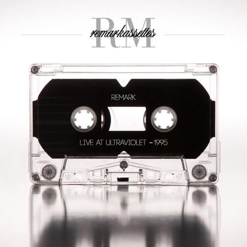 Remarkassettes - Remark Live at Ultraviolet - 1995