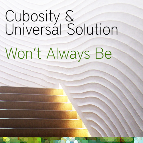 Cubosity & Universal Solution - Won't Always Be (new collaboration)
