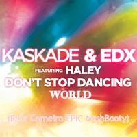 Kaskade, EDX Feat Haley vs. Daddy's Groove - Don't Stop Dancing World (Rafa Carneiro EPIC MashBooty)