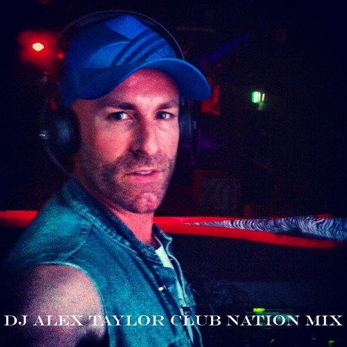 DJ Alex Taylor Club Nation Guestmix