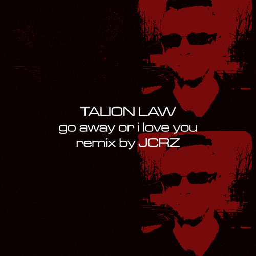 Talion Law - Go Away Or I Love You (JCRZ Distorted Love Remix)
