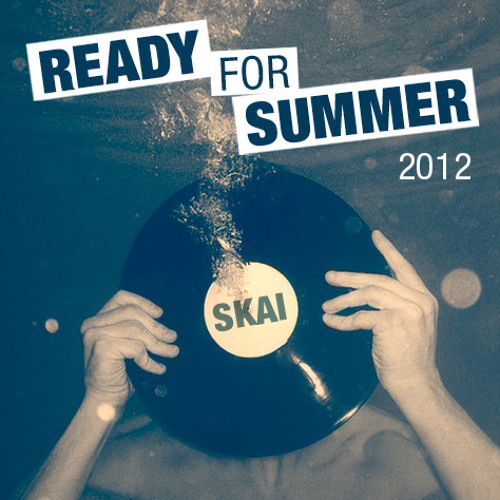 "SKAIs ""Ready For Summer"" RadioMix (Mai 2012)"