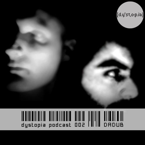 Dystopia Podcast 002 - Dadub