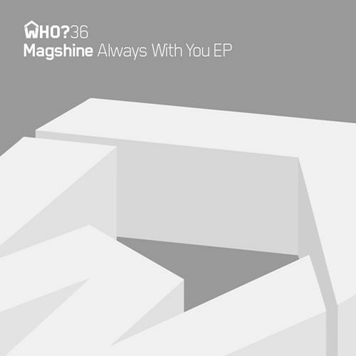Magshine - Always With You (Original Mix) [Whose Haus]