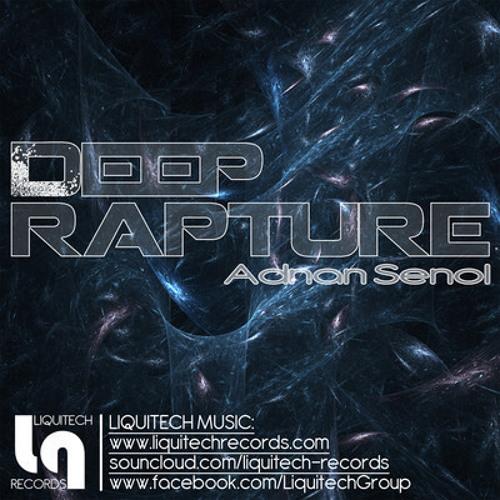 Adnan Senol - Deep Rapture (Nevzat Aydın Remix) @ Liquitech Records [OUT NOW]