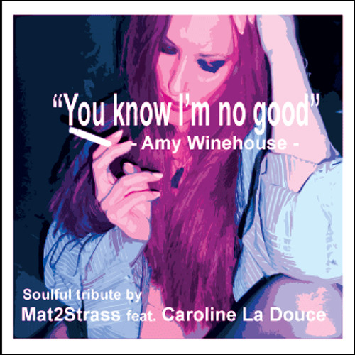 Amy Winehouse- You know I'm no good- Soulful tribute by Mat2Strass feat. Caroline La Douce