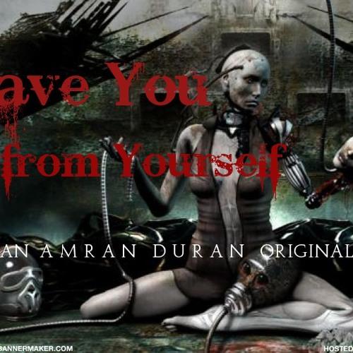 Amran Duran - Save you from yourself (original)