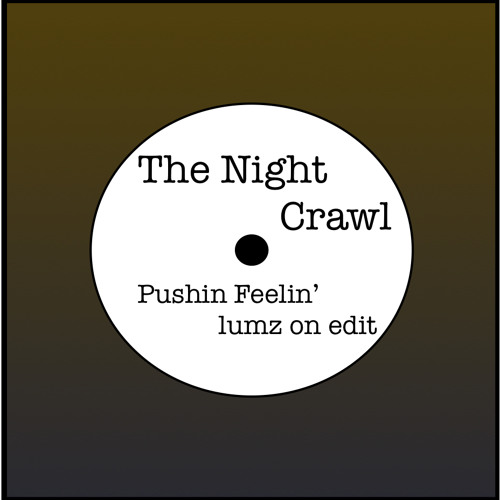"The Night Crawl ""Pushin Feelin"" ( Lum's On Edit )"
