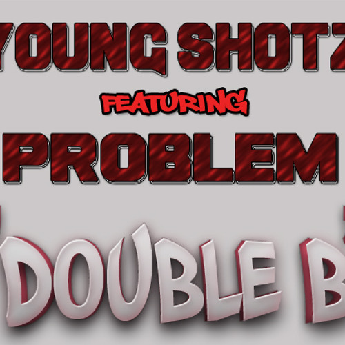 Young Shotz Ft Problem - Double B (Prod By. JoeyCutless)