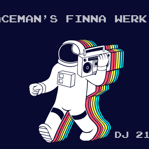 Spaceman's Finna Werk It - DJ 21azy
