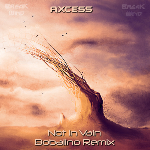 BWP002 - Axcess - Not In Vain (Bobalino Remix): Played on the BBC