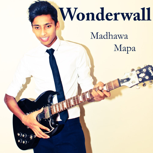 Wonderwall - Oasis Cover by Madhawa Mapa