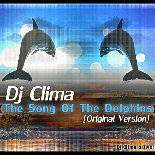 Dj Clima - The Song Of The Dolphins [Original version] d|-_-|b Enjoy!