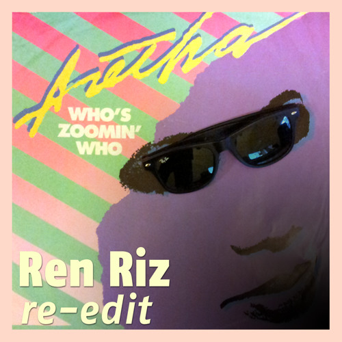 Aretha Franklin - Who's Zoomin' Who (Ren Riz re-edit)