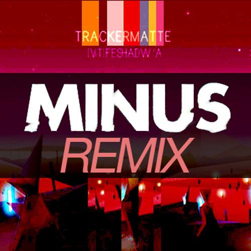 Trackermatte - Heartless (MINUS Remix)
