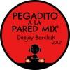 PEGADITO A LA PARED MIX' - Deejay Barclaik 2012