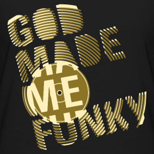 God made me funky.14.4.12