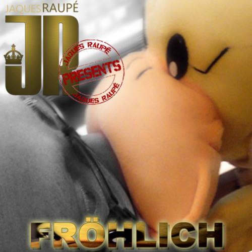 Jaques Raupé - Fröhlich