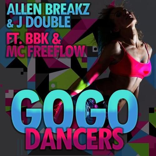 Allen Breakz & JDOUBLE - Go Go Dancers ft. BBK and Mc Free Flow * Out Soon On Beaport*