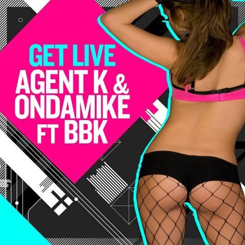 AGENT K & OnDaMike ft. BBK - GET LIVE * May 14th on Beatport*