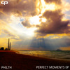 Philth - One Perfect Moment - OUT NOW