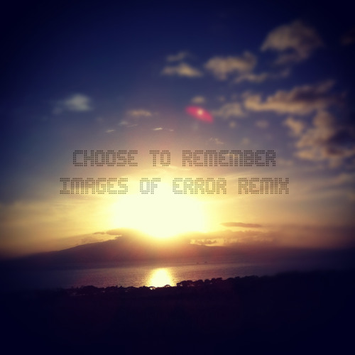 Choose to Remember (Images of Error Remix)