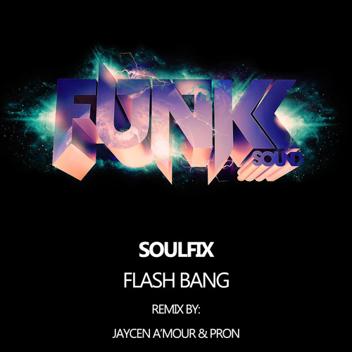 Soulfix - Flash Bang (Jaycen A'mour & ProN Remix) *OUT NOW*