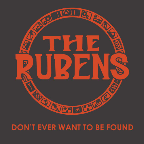 The Rubens - Don't Ever Want to be Found