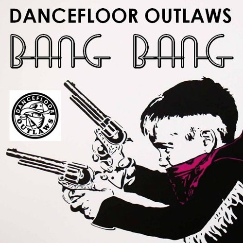 Dancefloor Outlaws - Bang Bang