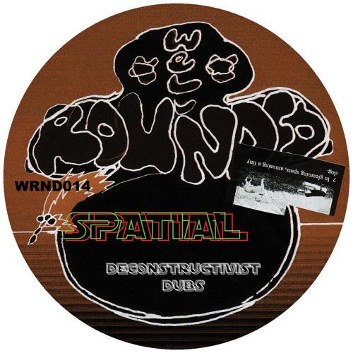 "WRND014: SPATIAL - '(Deconstructivist Dubs)' 12"" & Digi Released: 06.08.12"