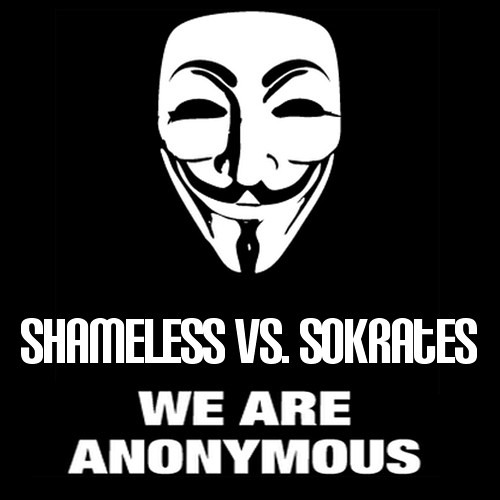 SHAMELESS VS SOKRATES - WE ARE ANONYMOUS (FINAL)