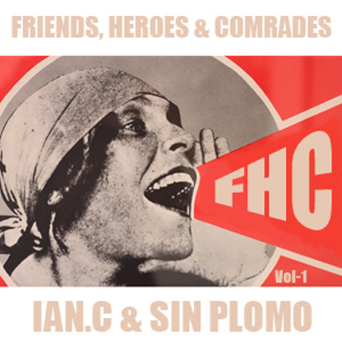 Friends, Heroes and Comrades vol-1 - Ian C and Sin Plomo
