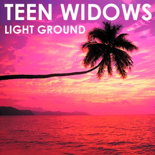 TEEN WIDOWS - LIGHT GROUND [PREVIEW]