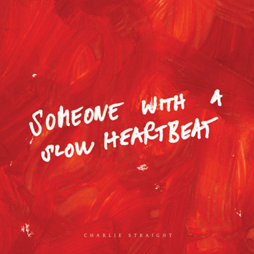 CHARLIE STRAIGHT - Someone With a Slow Heartbeat