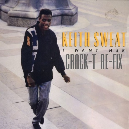 KEITH SWEAT - I WANT HER (CRACK-T RE-FIX)