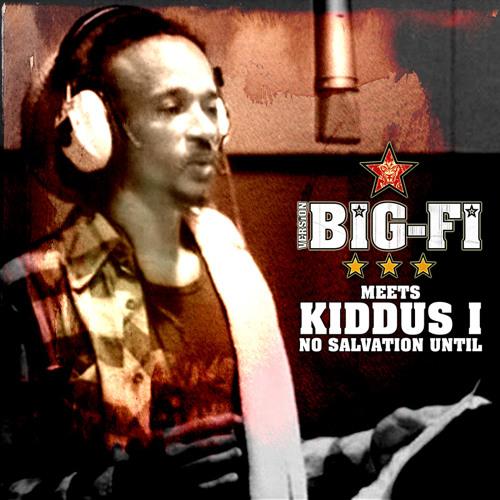 Big-Fi meets Kiddus I in No Salvation Until