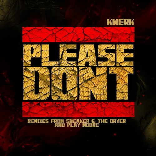 Kwerk - Please Dont (Sneaker & The Dryer Remix) - OUT NOW!!!!